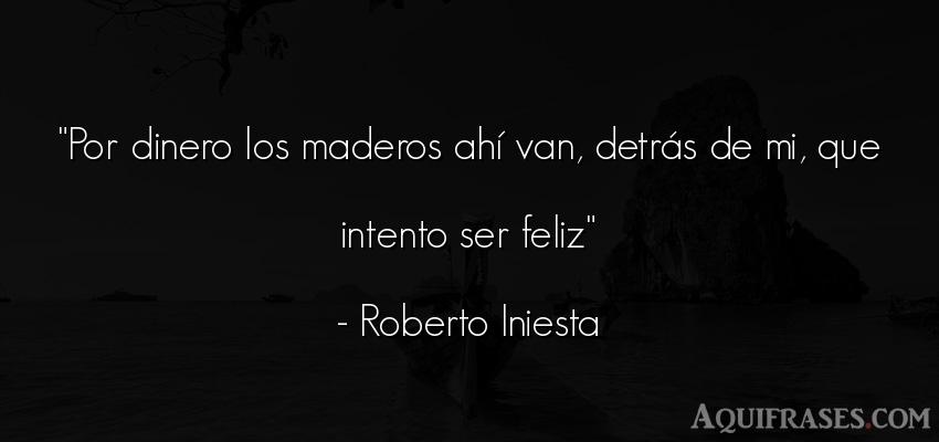 Frase de sociedad  de Roberto Iniesta. Por dinero los maderos ahí