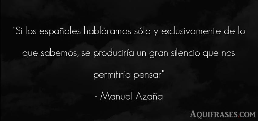 Frase para reflexionar  de Manuel Azaña. Si los españoles hablá
