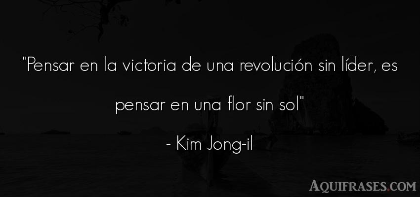 Frase para reflexionar  de Kim Jong-il. Pensar en la victoria de una