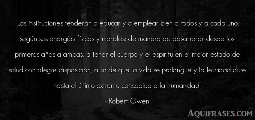 Frase de alegría,  de la vida  de Robert Owen. Las instituciones tenderán