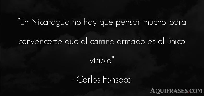 Frase para reflexionar  de Carlos Fonseca. En Nicaragua no hay que