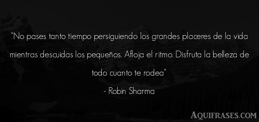 Frase de belleza,  de la vida  de Robin Sharma. No pases tanto tiempo