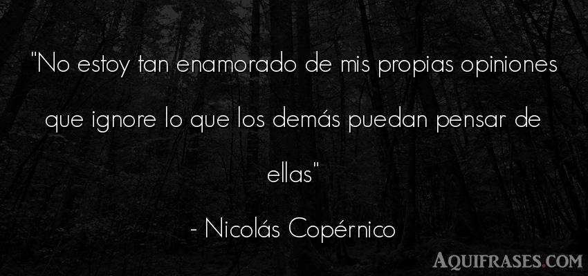 Frase para reflexionar  de Nicolás Copérnico. No estoy tan enamorado de