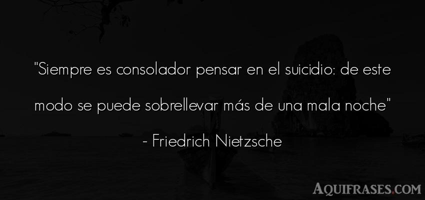 Frase para reflexionar,  filosófica  de Friedrich Nietzsche. Siempre es consolador pensar