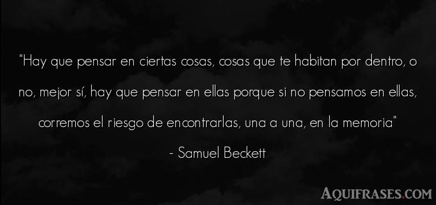 Frase para reflexionar  de Samuel Beckett. Hay que pensar en ciertas