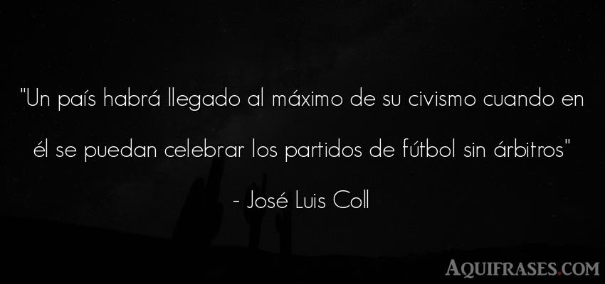 Frase de fútbol,  deportiva,  de política  de José Luis Coll. Un país habrá llegado al m