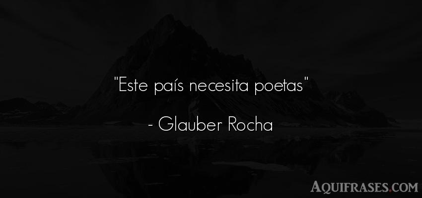 Frase de política  de Glauber Rocha. Este país necesita poetas