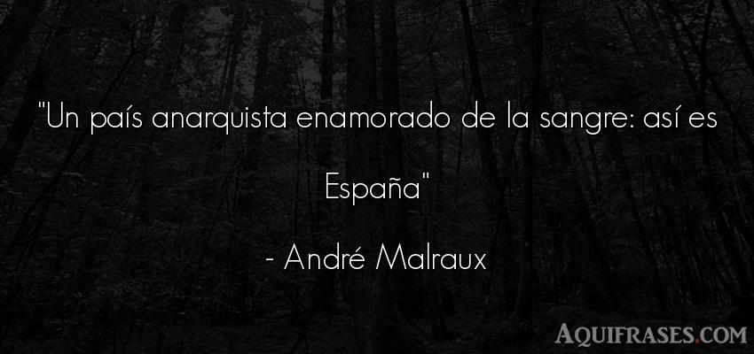 Frase de política  de André Malraux. Un país anarquista