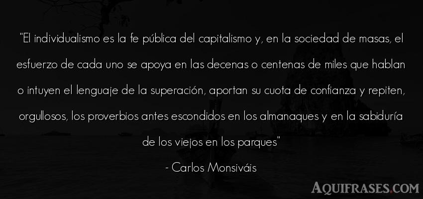 Frase de sociedad  de Carlos Monsiváis. El individualismo es la fe p