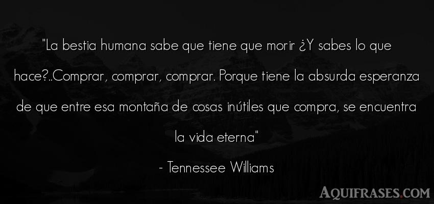 Frase de la vida  de Tennessee Williams. La bestia humana sabe que