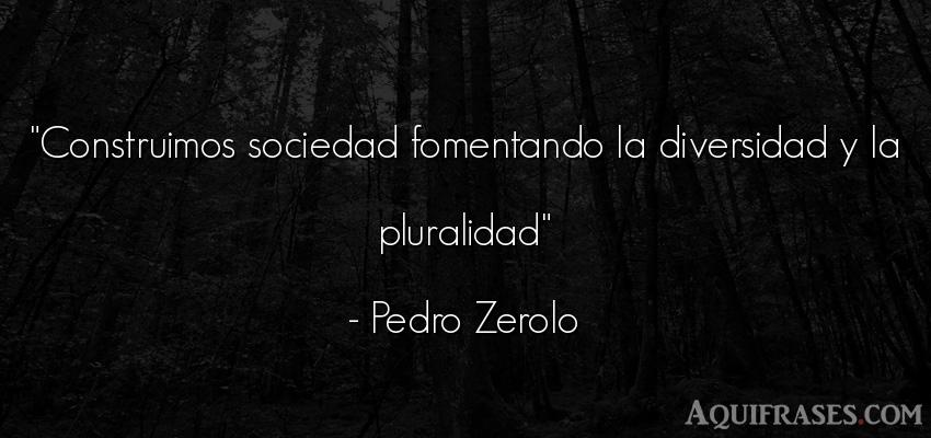 Frase de sociedad  de Pedro Zerolo. Construimos sociedad