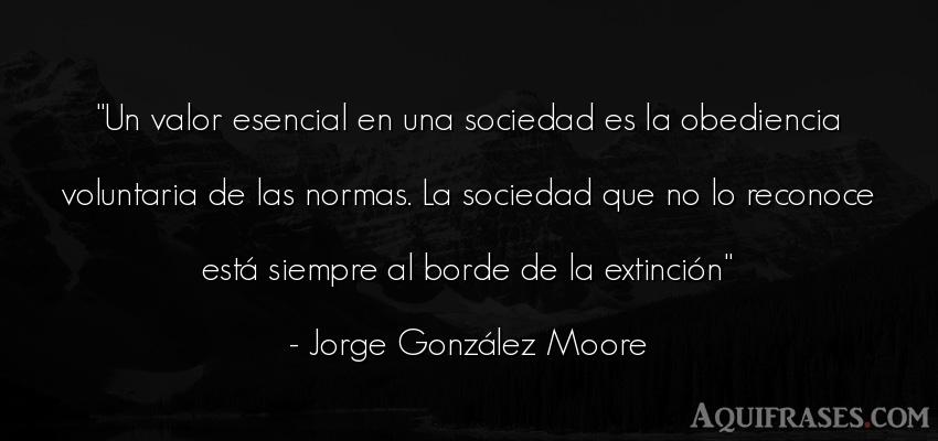 Frase de sociedad  de Jorge González Moore. Un valor esencial en una