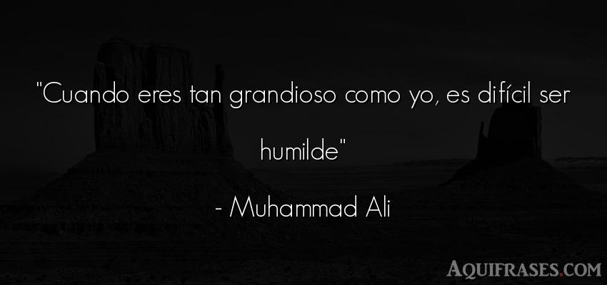 Frase de autoestima  de Muhammad Alí. Cuando eres tan grandioso