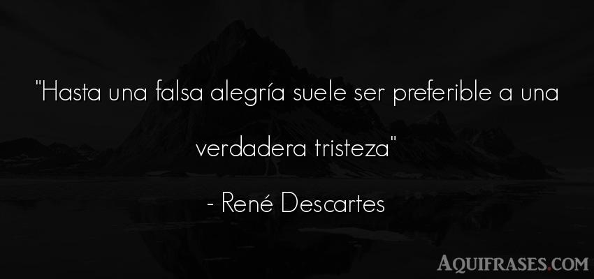 Frase filosófica  de René Descartes. Hasta una falsa alegría