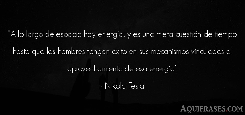 Frase de éxito  de Nikola Tesla. A lo largo de espacio hay