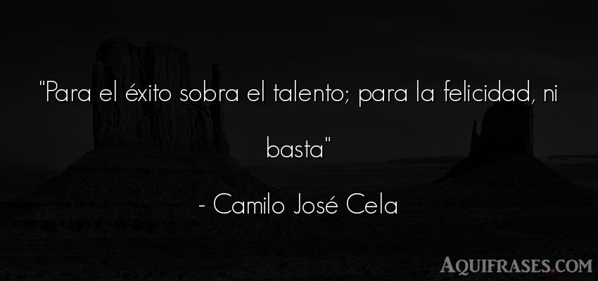 Frase de éxito  de Camilo José Cela. Para el éxito sobra el
