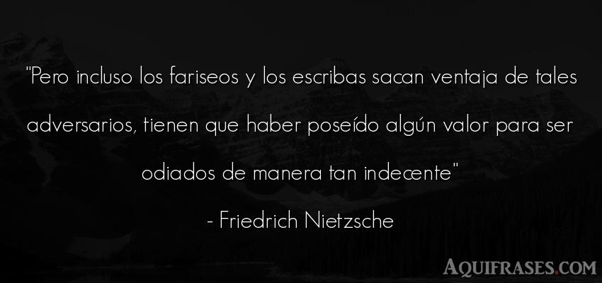 Frase filosófica  de Friedrich Nietzsche. Pero incluso los fariseos y