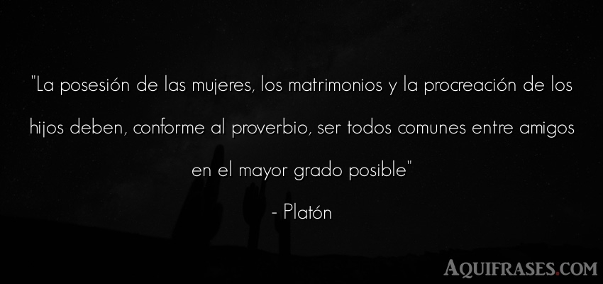 Frase filosófica  de Platón. La posesión de las mujeres