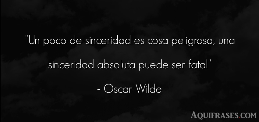 Frase sincera  de Oscar Wilde. Un poco de sinceridad es