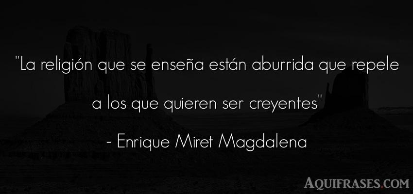 Frase de aburrimiento  de Enrique Miret Magdalena. La religión que se enseña