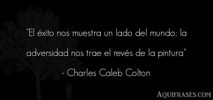 Frase de éxito  de Charles Caleb Colton. El éxito nos muestra un