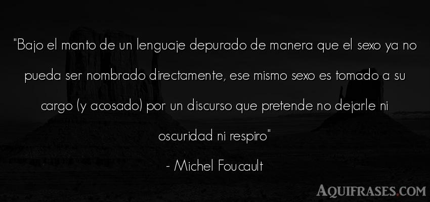 Frase de éxito,  de sexo  de Michel Foucault. Bajo el manto de un lenguaje