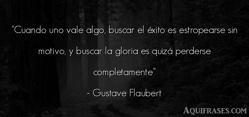 Frase de éxito  de Gustave Flaubert. Cuando uno vale algo, buscar
