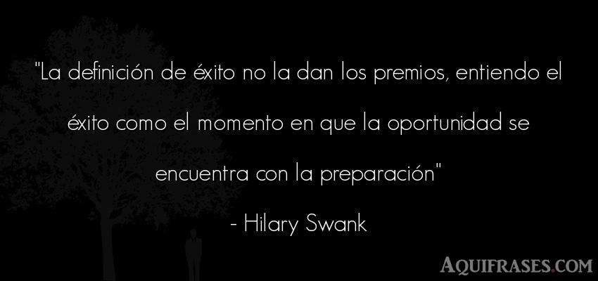 Frase de éxito  de Hilary Swank. La definición de éxito no