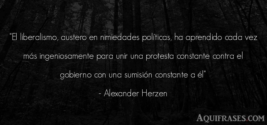 Frase de política  de Alexander Herzen. El liberalismo, austero en