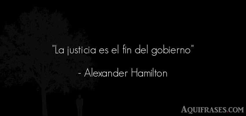 Frase de política  de Alexander Hamilton. La justicia es el fin del