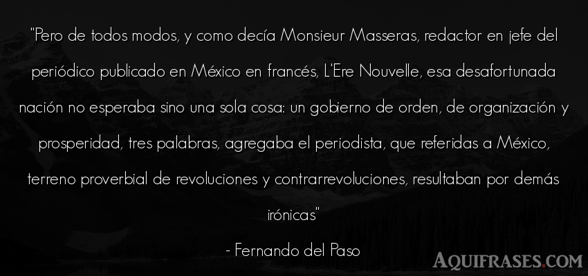 Frase de política  de Fernando del Paso. Pero de todos modos, y como