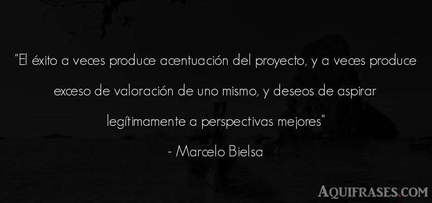 Frase de éxito  de Marcelo Bielsa. El éxito a veces produce