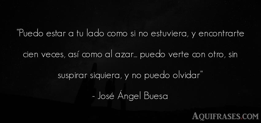 Frase de desamor  de José Ángel Buesa. Puedo estar a tu lado como
