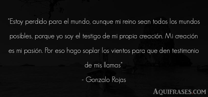Frase del medio ambiente  de Gonzalo Rojas. Estoy perdido para el mundo