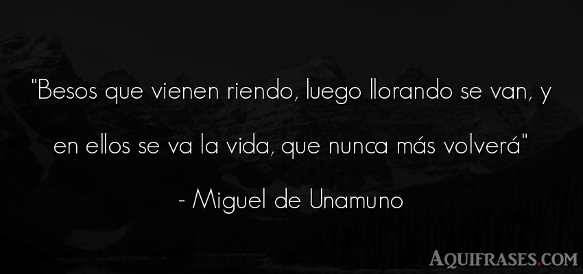 Frase de despedida  de Miguel de Unamuno. Besos que vienen riendo,