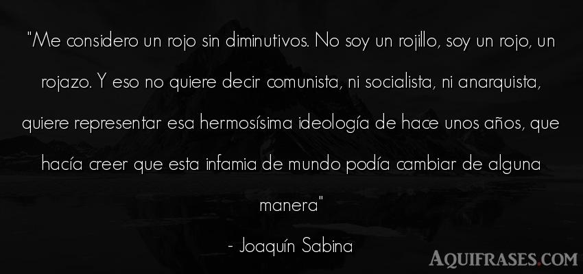 Frase de sociedad,  de política  de Joaquín Sabina. Me considero un rojo sin