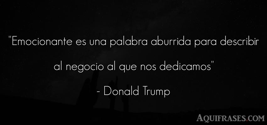 Frase de aburrimiento  de Donald Trump. Emocionante es una palabra