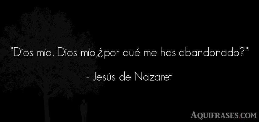 Frase de despedida  de Jesús de Nazaret. Dios mío, Dios mío,¿por