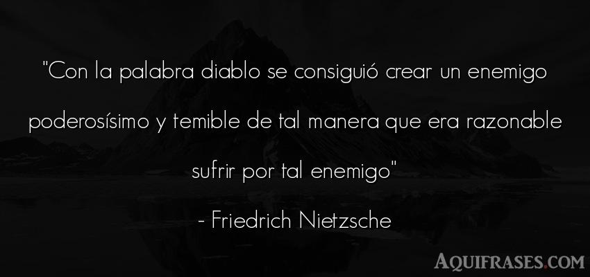 Frase filosófica  de Friedrich Nietzsche. Con la palabra diablo se