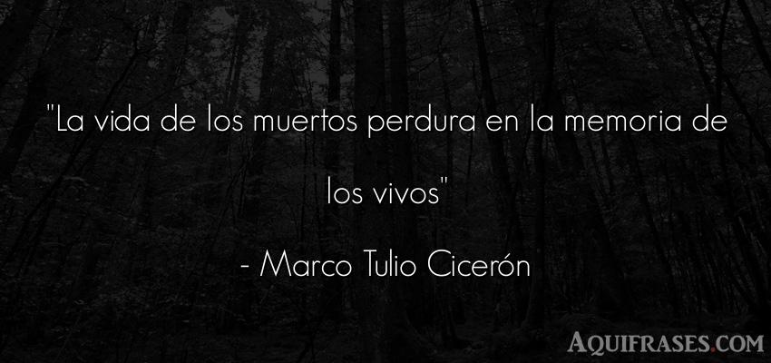 Frase de despedida  de Marco Tulio Cicerón. La vida de los muertos