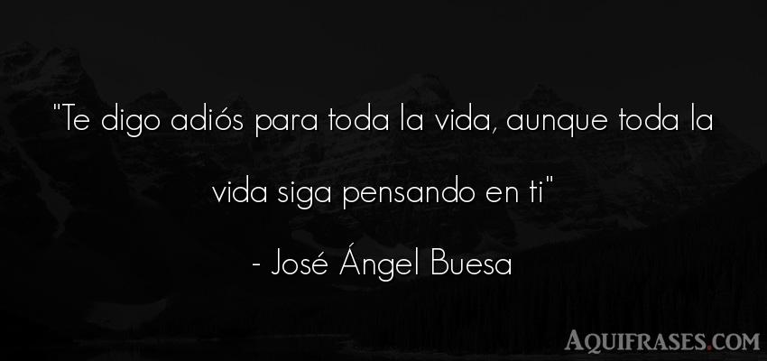 Frase de despedida  de José Ángel Buesa. Te digo adiós para toda la