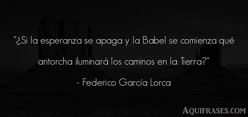 Frase del medio ambiente  de Federico García Lorca. ¿Si la esperanza se apaga y
