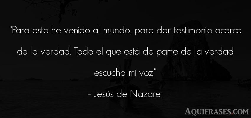 Frase del medio ambiente  de Jesús de Nazaret. Para esto he venido al mundo