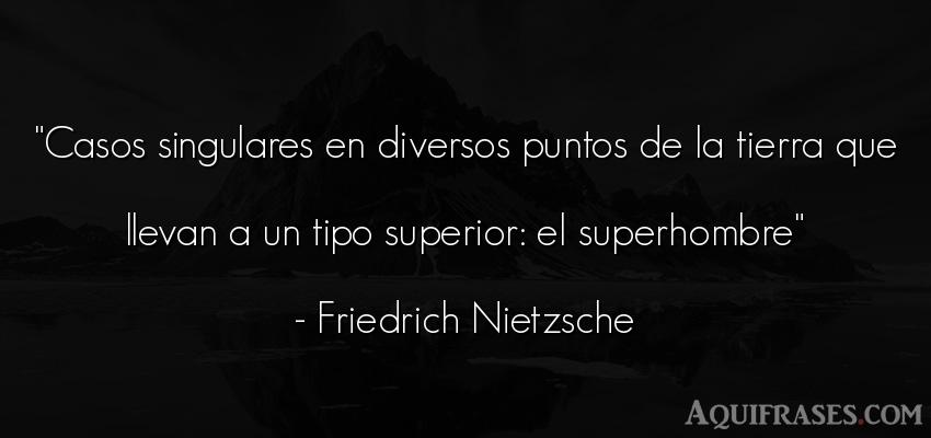Frase filosófica,  del medio ambiente  de Friedrich Nietzsche. Casos singulares en diversos