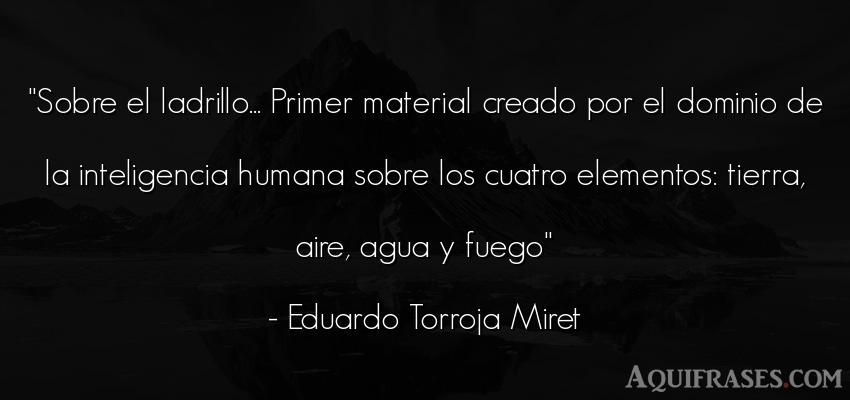 Frase del medio ambiente  de Eduardo Torroja Miret. Sobre el ladrillo... Primer