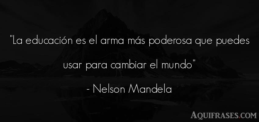 Frase sabia,  de educación  de Nelson Mandela. La educación es el arma má