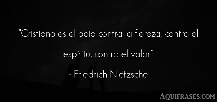 Frase filosófica  de Friedrich Nietzsche. Cristiano es el odio contra