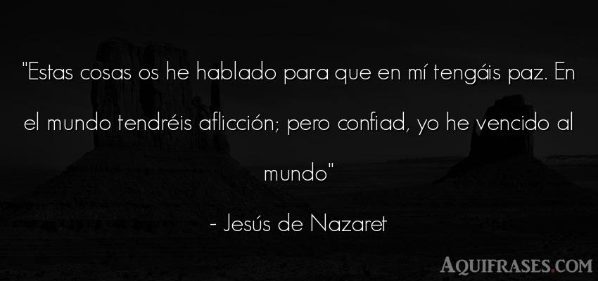 Frase del medio ambiente  de Jesús de Nazaret. Estas cosas os he hablado