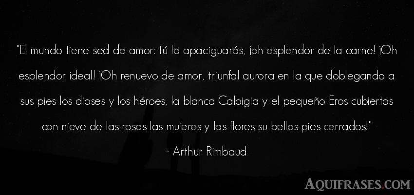 Frase del medio ambiente  de Arthur Rimbaud. El mundo tiene sed de amor: