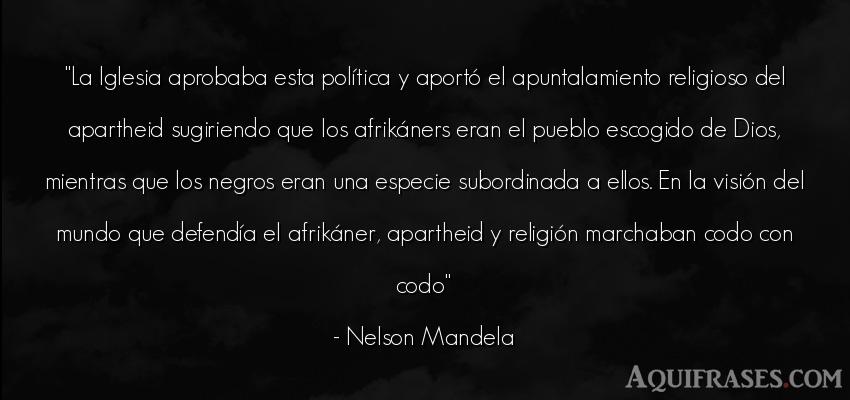 Frase del medio ambiente  de Nelson Mandela. La Iglesia aprobaba esta pol